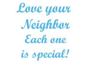 Love your neighbor each one is special