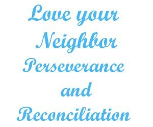 Love your neighbor Perseverance and Reconciliation