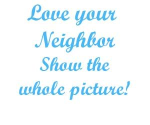 Love your neighbor show the whole picture