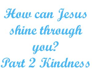 How can Jesus shine through you Part 2 Kindness
